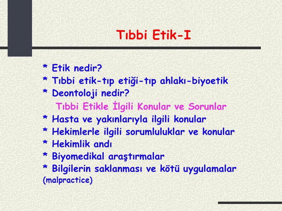 Tıbbi Etik-I * Etik nedir.* Tıbbi etik-tıp etiği-tıp ahlakı-biyoetik * Deontoloji nedir.