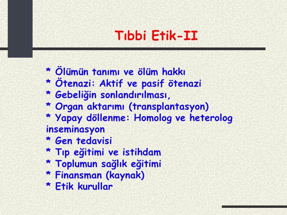 Tıbbi Etik-II * Ölümün tanımı ve ölüm hakkı * Ötenazi: Aktif ve pasif ötenazi * Gebeliğin sonlandırılması, * Organ aktarımı (transplantasyon) * Yapay