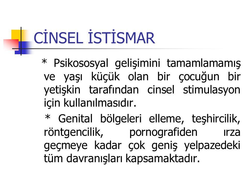CİNSEL İSTİSMAR * Psikososyal gelişimini tamamlamamış ve yaşı küçük olan bir çocuğun bir yetişkin tarafından cinsel stimulasyon için kullanılmasıdır.