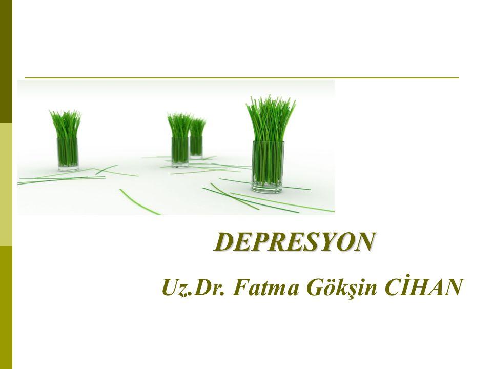Depresyon DEPRESYON DEPRESYON Uz.Dr. Fatma Gökşin CİHAN