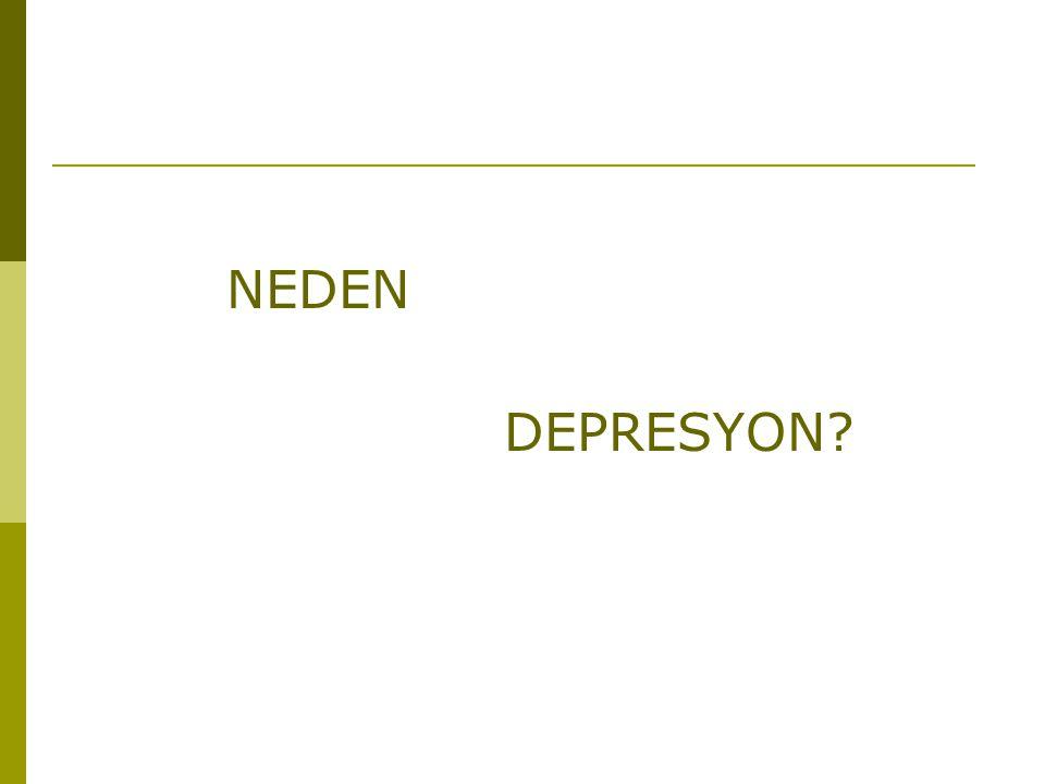 NEDEN DEPRESYON?