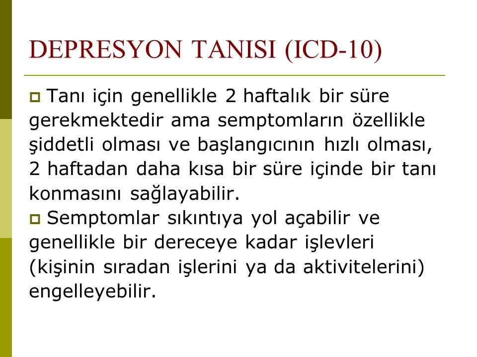 DEPRESYON TANISI (ICD-10)  Tanı için genellikle 2 haftalık bir süre gerekmektedir ama semptomların özellikle şiddetli olması ve başlangıcının hızlı o
