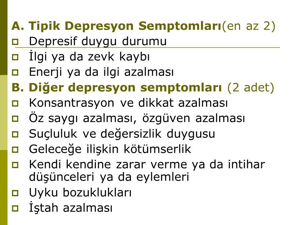 A. Tipik Depresyon Semptomları(en az 2)  Depresif duygu durumu  İlgi ya da zevk kaybı  Enerji ya da ilgi azalması B. Diğer depresyon semptomları (2