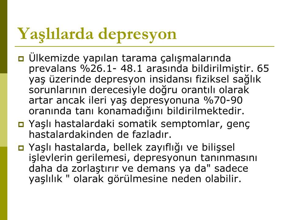 Yaşlılarda depresyon  Ülkemizde yapılan tarama çalışmalarında prevalans %26.1- 48.1 arasında bildirilmiştir. 65 yaş üzerinde depresyon insidansı fizi