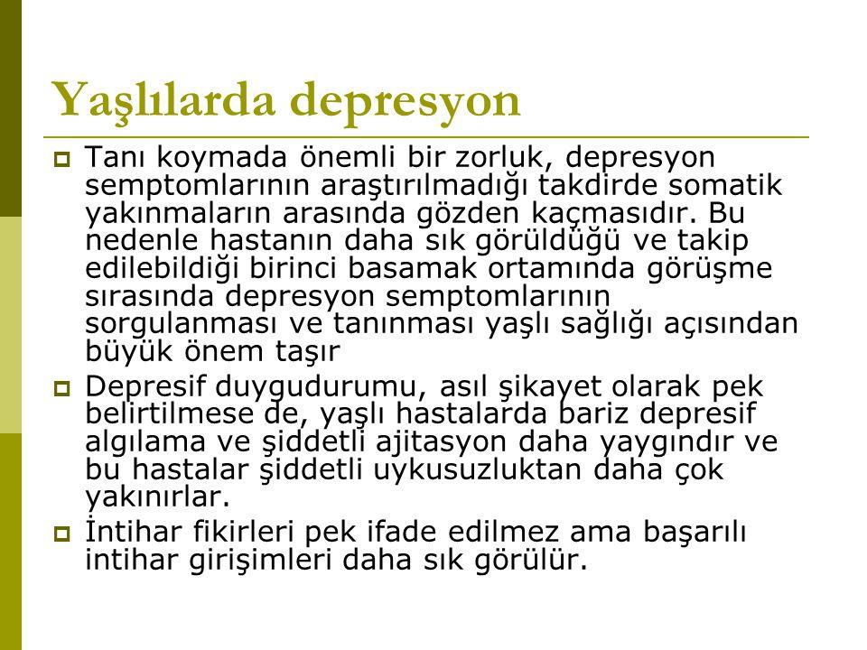 Yaşlılarda depresyon  Tanı koymada önemli bir zorluk, depresyon semptomlarının araştırılmadığı takdirde somatik yakınmaların arasında gözden kaçmasıd