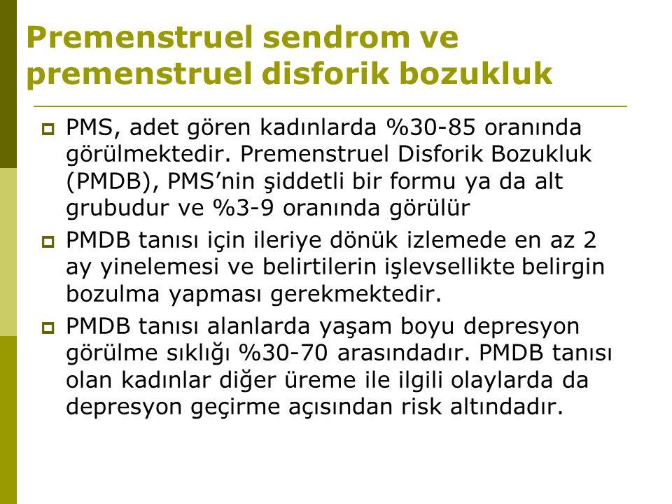 Premenstruel sendrom ve premenstruel disforik bozukluk  PMS, adet gören kadınlarda %30-85 oranında görülmektedir. Premenstruel Disforik Bozukluk (PMD