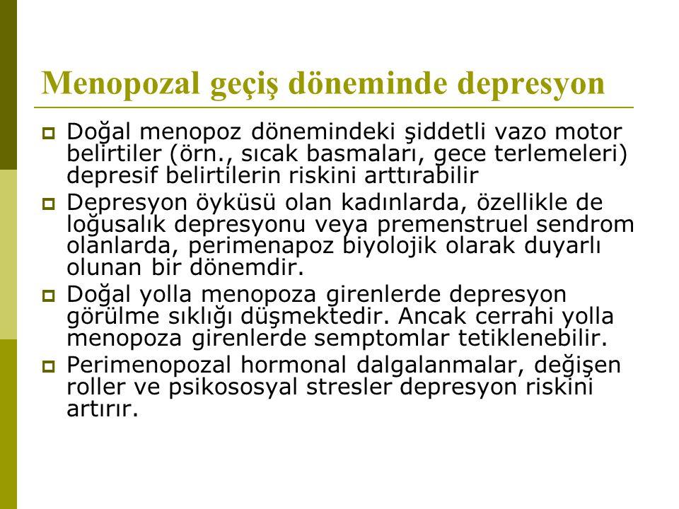 Menopozal geçiş döneminde depresyon  Doğal menopoz dönemindeki şiddetli vazo motor belirtiler (örn., sıcak basmaları, gece terlemeleri) depresif beli