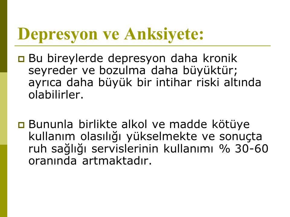 Depresyon ve Anksiyete:  Bu bireylerde depresyon daha kronik seyreder ve bozulma daha büyüktür; ayrıca daha büyük bir intihar riski altında olabilirl