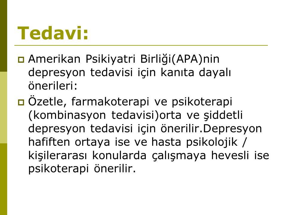 Tedavi:  Amerikan Psikiyatri Birliği(APA)nin depresyon tedavisi için kanıta dayalı önerileri:  Özetle, farmakoterapi ve psikoterapi (kombinasyon ted