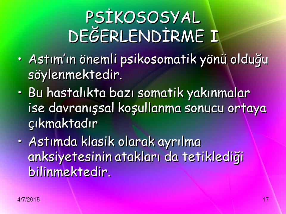 4/7/201517 PSİKOSOSYAL DEĞERLENDİRME I Astım'ın önemli psikosomatik yönü olduğu söylenmektedir. Bu hastalıkta bazı somatik yakınmalar ise davranışsal