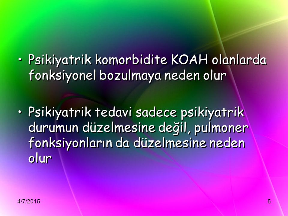 4/7/20155 Psikiyatrik komorbidite KOAH olanlarda fonksiyonel bozulmaya neden olur Psikiyatrik tedavi sadece psikiyatrik durumun düzelmesine değil, pul