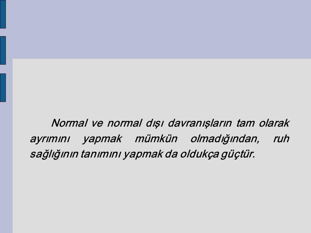 Normal ve normal dışı davranışların tam olarak ayrımını yapmak mümkün olmadığından, ruh sağlığının tanımını yapmak da oldukça güçtür.