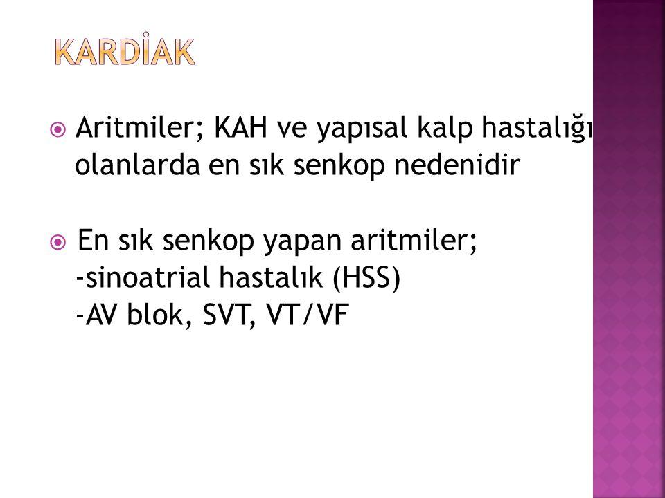 Aritmiler; KAH ve yapısal kalp hastalığı olanlarda en sık senkop nedenidir  En sık senkop yapan aritmiler; -sinoatrial hastalık (HSS) -AV blok, SVT, VT/VF