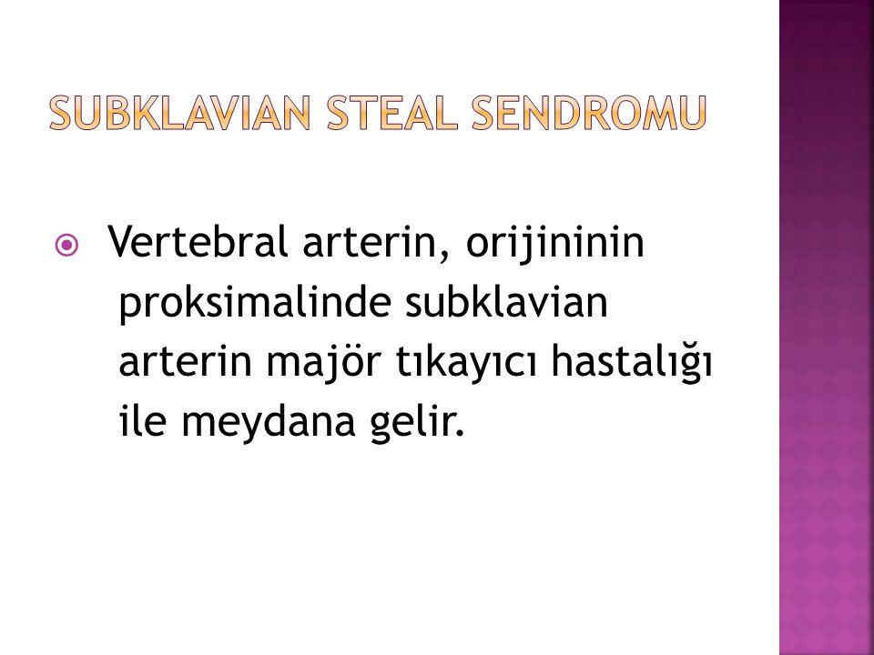  Vertebral arterin, orijininin proksimalinde subklavian arterin majör tıkayıcı hastalığı ile meydana gelir.