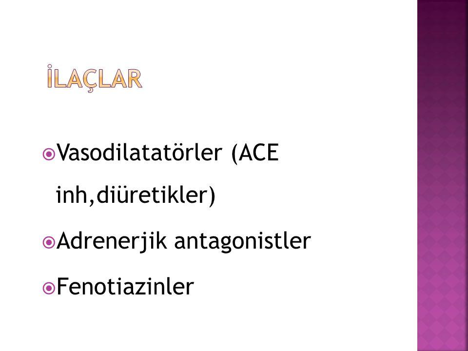  Vasodilatatörler (ACE inh,diüretikler)  Adrenerjik antagonistler  Fenotiazinler