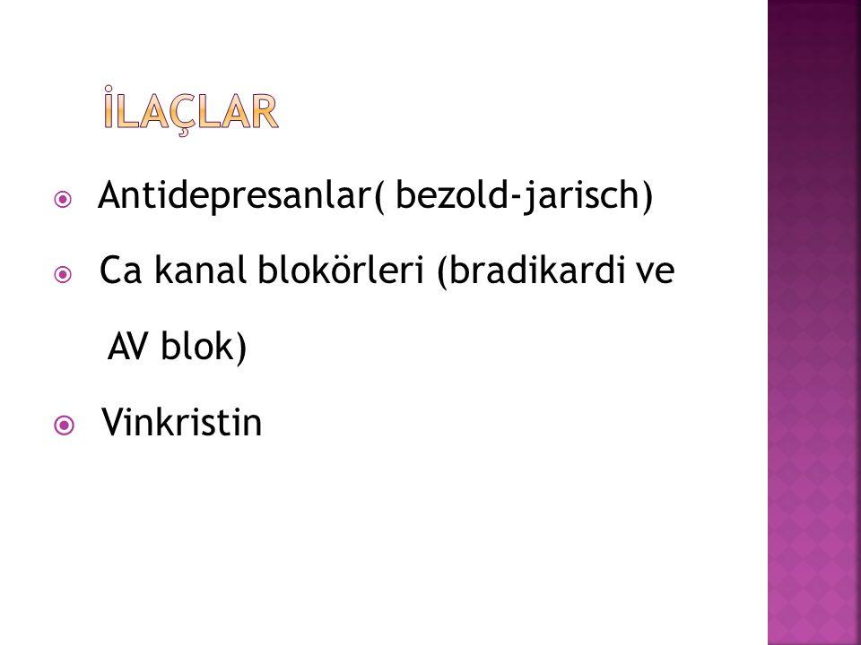  Antidepresanlar( bezold-jarisch)  Ca kanal blokörleri (bradikardi ve AV blok)  Vinkristin