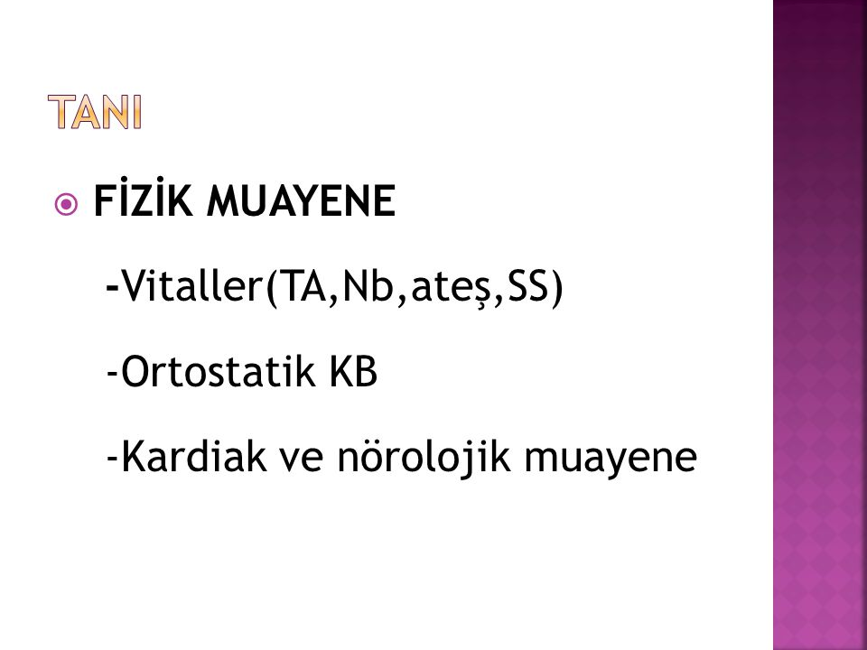  FİZİK MUAYENE -Vitaller(TA,Nb,ateş,SS) -Ortostatik KB -Kardiak ve nörolojik muayene