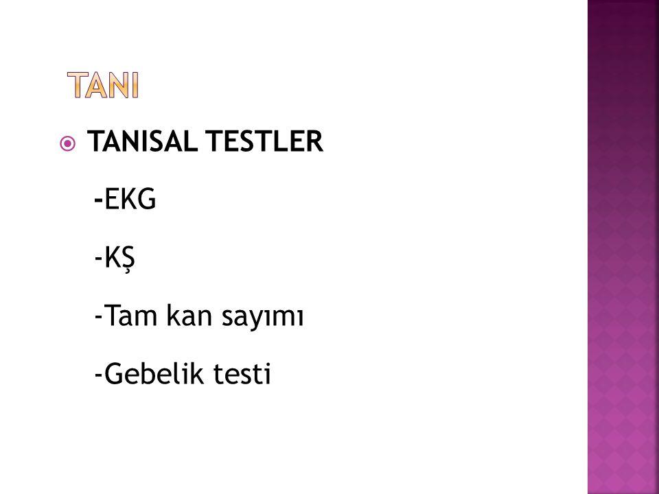 TANISAL TESTLER -EKG -KŞ -Tam kan sayımı -Gebelik testi