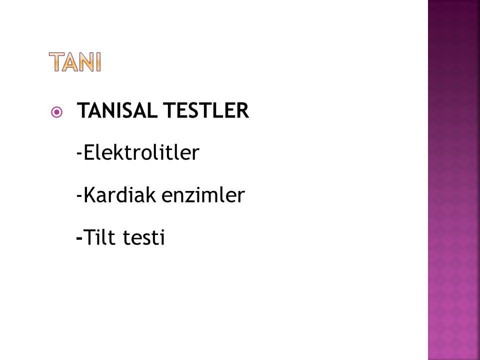  TANISAL TESTLER -Elektrolitler -Kardiak enzimler -Tilt testi