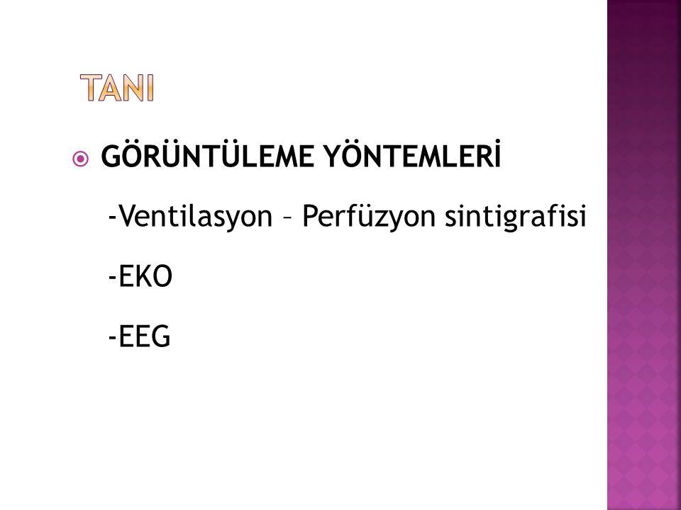  GÖRÜNTÜLEME YÖNTEMLERİ -Ventilasyon – Perfüzyon sintigrafisi -EKO -EEG