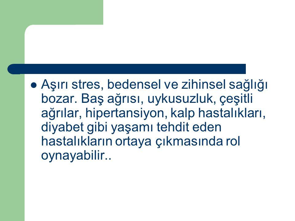 Aşırı stres, bedensel ve zihinsel sağlığı bozar.