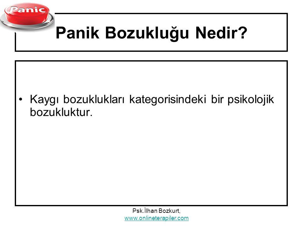 Panik Bozukluğu Nedir? Kaygı bozuklukları kategorisindeki bir psikolojik bozukluktur. Psk.İlhan Bozkurt, www.onlineterapiler.com www.onlineterapiler.c