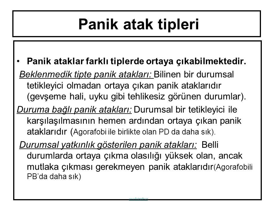 Panik atak tipleri Panik ataklar farklı tiplerde ortaya çıkabilmektedir. Beklenmedik tipte panik atakları: Bilinen bir durumsal tetikleyici olmadan or