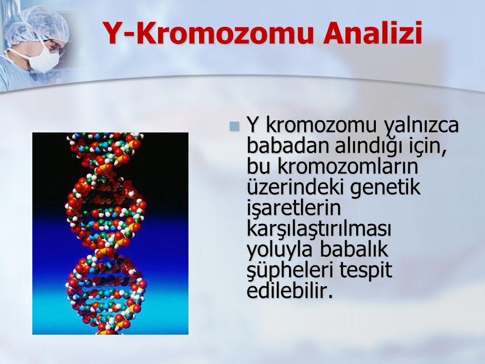 Y-Kromozomu Analizi Y kromozomu yalnızca babadan alındığı için, bu kromozomların üzerindeki genetik işaretlerin karşılaştırılması yoluyla babalık şüpheleri tespit edilebilir.