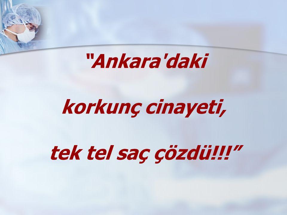 Ankara daki korkunç cinayeti, tek tel saç çözdü!!!