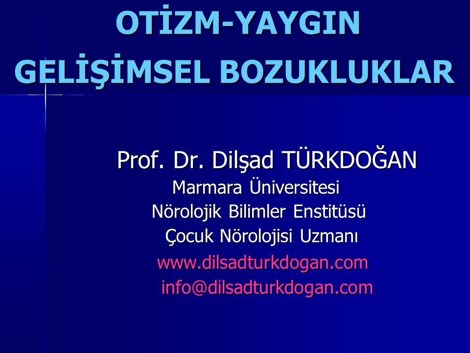 OTİZM-YAYGIN GELİŞİMSEL BOZUKLUKLAR OTİZM-YAYGIN GELİŞİMSEL BOZUKLUKLAR Prof. Dr. Dilşad TÜRKDOĞAN Prof. Dr. Dilşad TÜRKDOĞAN Marmara Üniversitesi Mar