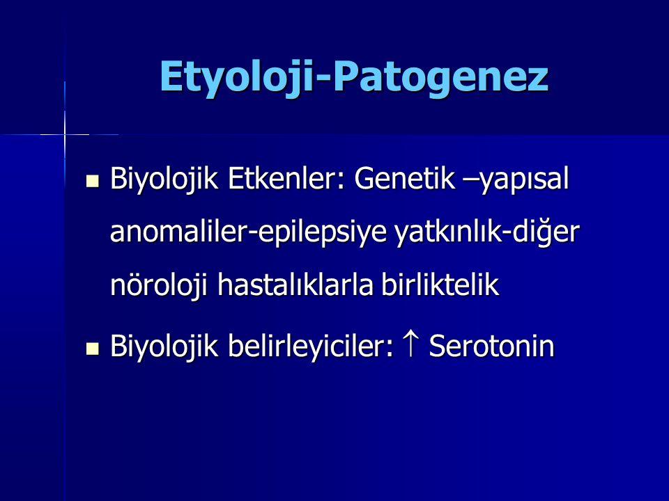 Etyoloji-Patogenez Biyolojik Etkenler: Genetik –yapısal anomaliler-epilepsiye yatkınlık-diğer nöroloji hastalıklarla birliktelik Biyolojik Etkenler: G