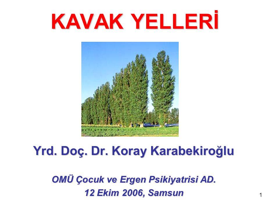 1 KAVAK YELLERİ Yrd. Doç. Dr. Koray Karabekiroğlu OMÜ Çocuk ve Ergen Psikiyatrisi AD. 12 Ekim 2006, Samsun