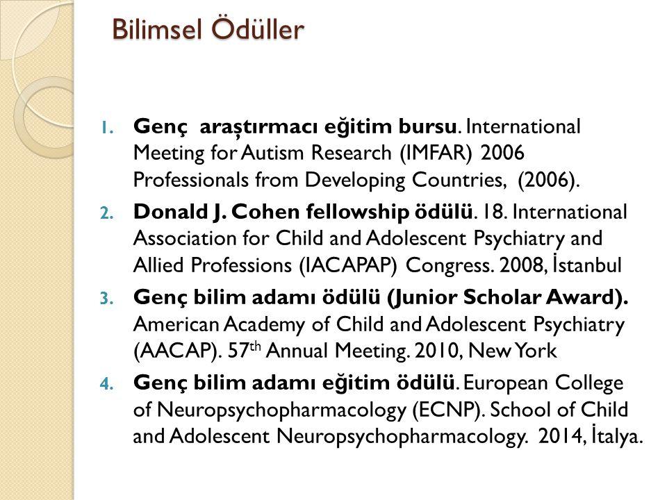 Bilimsel Ödüller 1. Genç araştırmacı e ğ itim bursu. International Meeting for Autism Research (IMFAR) 2006 Professionals from Developing Countries, (