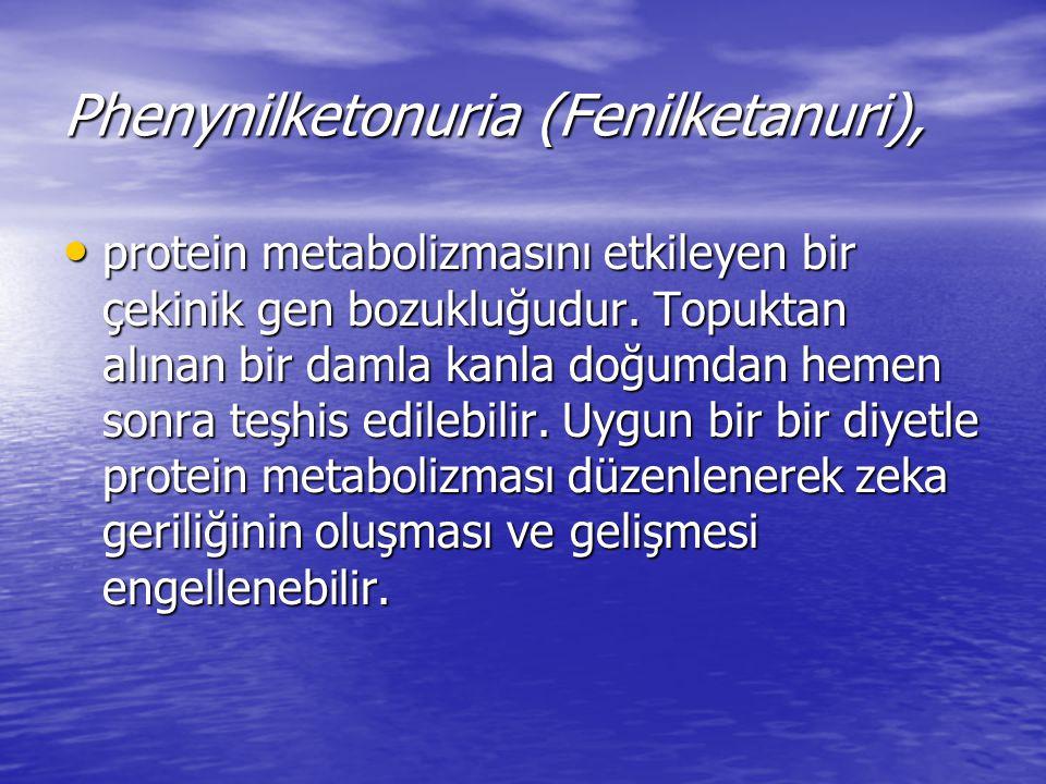 Phenynilketonuria (Fenilketanuri), protein metabolizmasını etkileyen bir çekinik gen bozukluğudur. Topuktan alınan bir damla kanla doğumdan hemen sonr