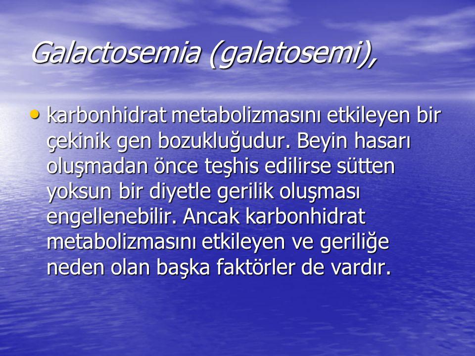 Galactosemia (galatosemi), karbonhidrat metabolizmasını etkileyen bir çekinik gen bozukluğudur. Beyin hasarı oluşmadan önce teşhis edilirse sütten yok