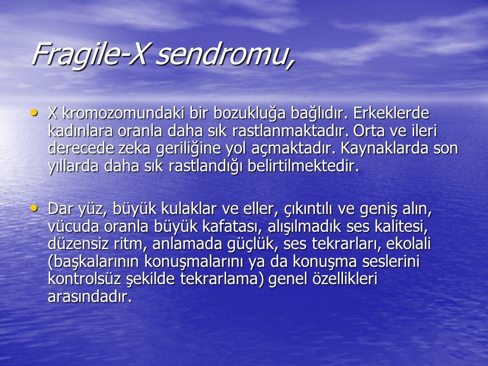 Fragile-X sendromu, X kromozomundaki bir bozukluğa bağlıdır. Erkeklerde kadınlara oranla daha sık rastlanmaktadır. Orta ve ileri derecede zeka geriliğ