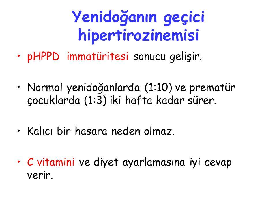 Yenidoğanın geçici hipertirozinemisi pHPPD immatüritesi sonucu gelişir. Normal yenidoğanlarda (1:10) ve prematür çocuklarda (1:3) iki hafta kadar süre
