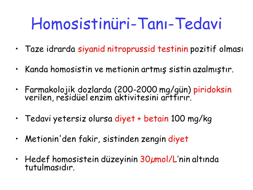 Homosistinüri-Tanı-Tedavi Taze idrarda siyanid nitroprussid testinin pozitif olması Kanda homosistin ve metionin artmış sistin azalmıştır.