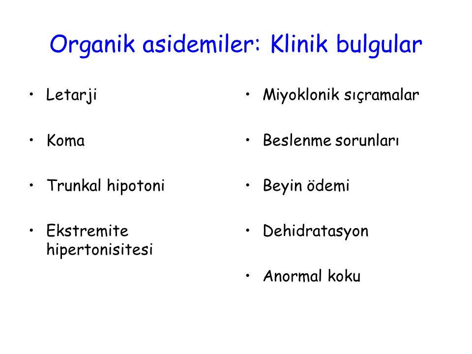 Letarji Koma Trunkal hipotoni Ekstremite hipertonisitesi Miyoklonik sıçramalar Beslenme sorunları Beyin ödemi Dehidratasyon Anormal koku Organik asidemiler: Klinik bulgular
