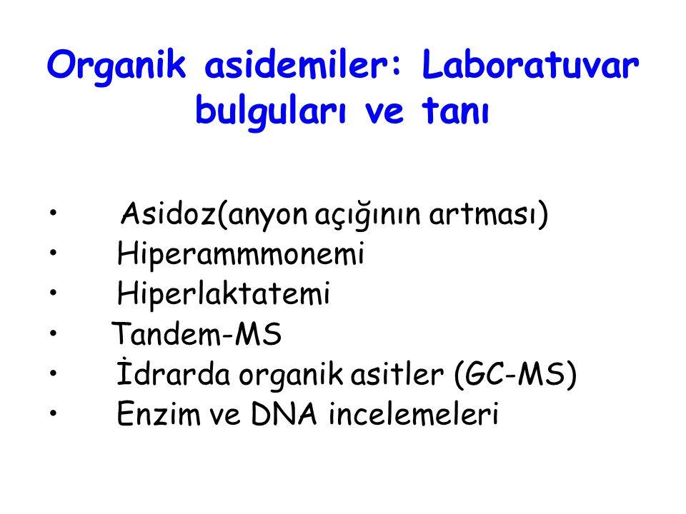 Asidoz(anyon açığının artması) Hiperammmonemi Hiperlaktatemi Tandem-MS İdrarda organik asitler (GC-MS) Enzim ve DNA incelemeleri Organik asidemiler: Laboratuvar bulguları ve tanı