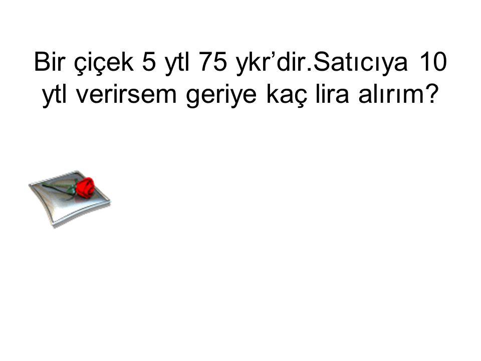 Bir oyuncak 7 ytl 25 ykr'dir.Satıcıya 10 ytl verirsem geriye kaç lira alırım?