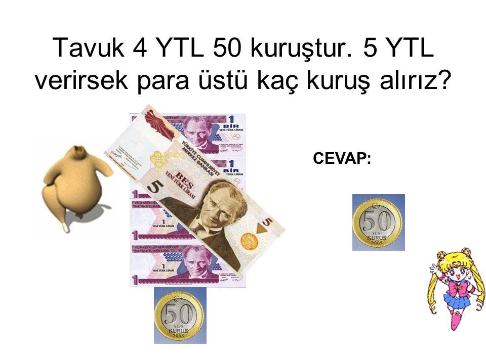 Mısır 1 YTL 50 KRŞ ise 5 YTL verirsem geriye kaç YTL alırım. CEVAP: