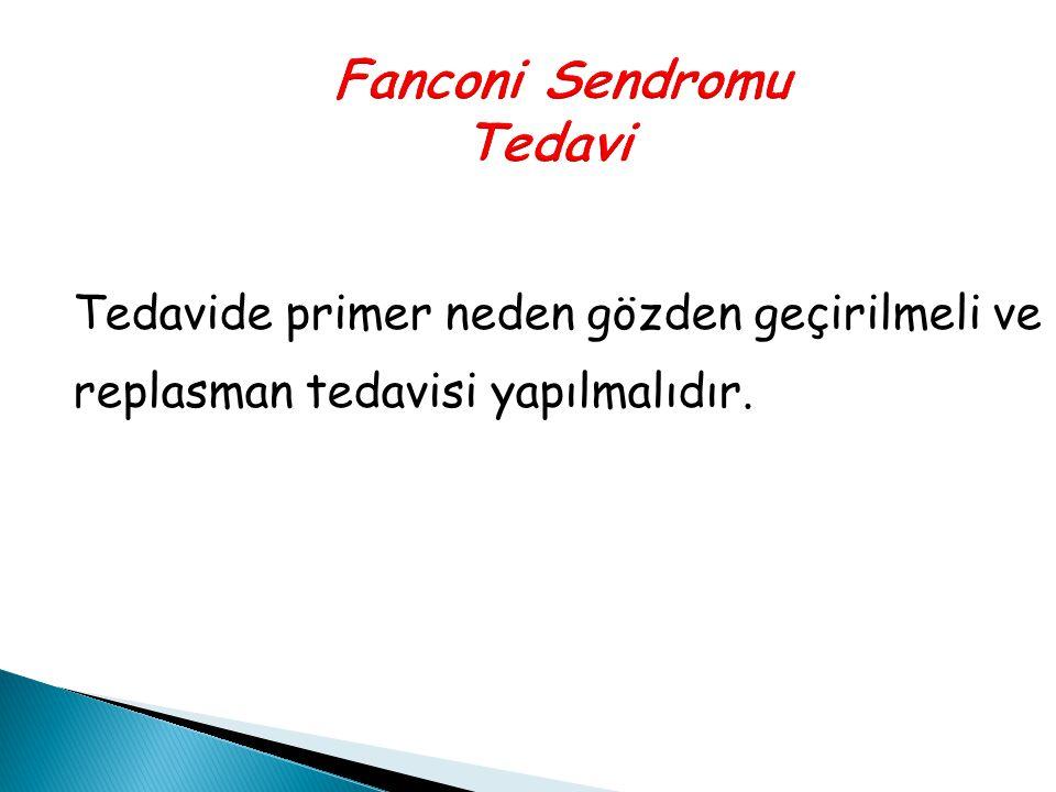 Fanconi Sendromu Tedavi Tedavide primer neden gözden geçirilmeli ve replasman tedavisi yapılmalıdır.