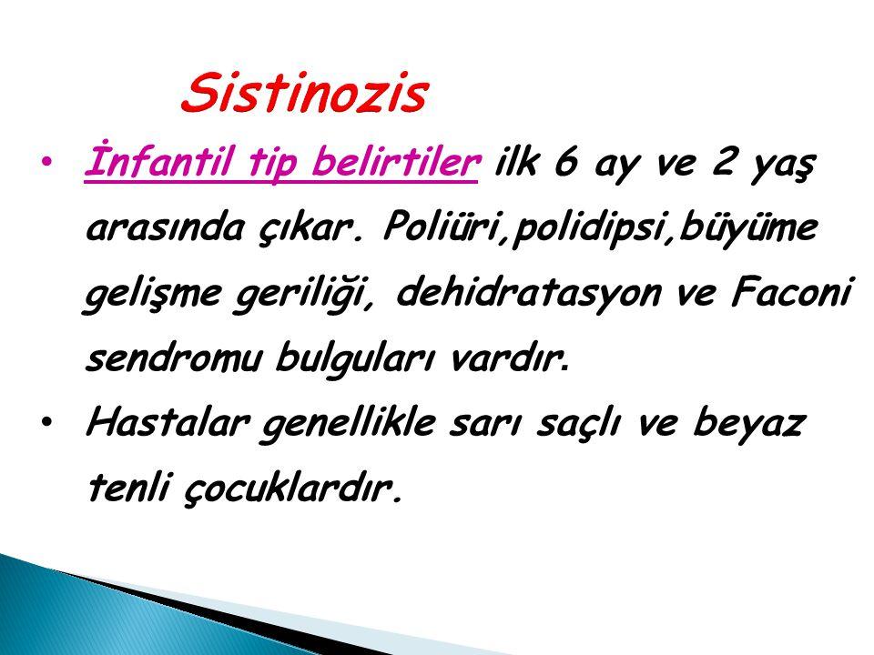 Sistinozis İnfantil tip belirtiler ilk 6 ay ve 2 yaş arasında çıkar. Poliüri,polidipsi,büyüme gelişme geriliği, dehidratasyon ve Faconi sendromu bulgu