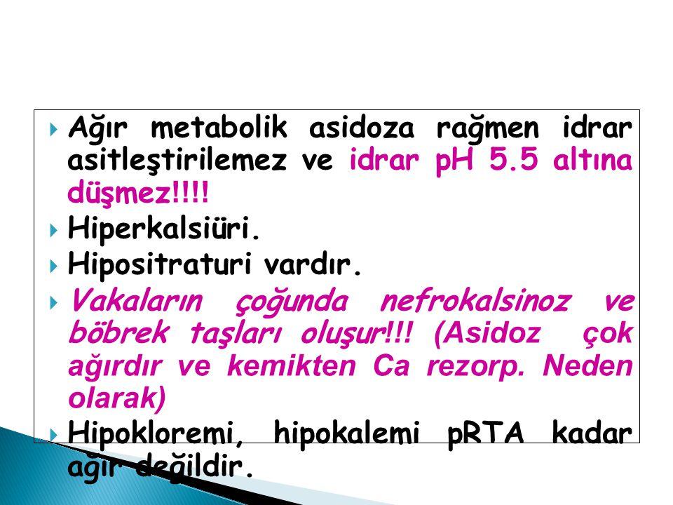  Ağır metabolik asidoza rağmen idrar asitleştirilemez ve idrar pH 5.5 altına düşmez !!!!  Hiperkalsiüri.  Hipositraturi vardır.  Vakaların çoğunda