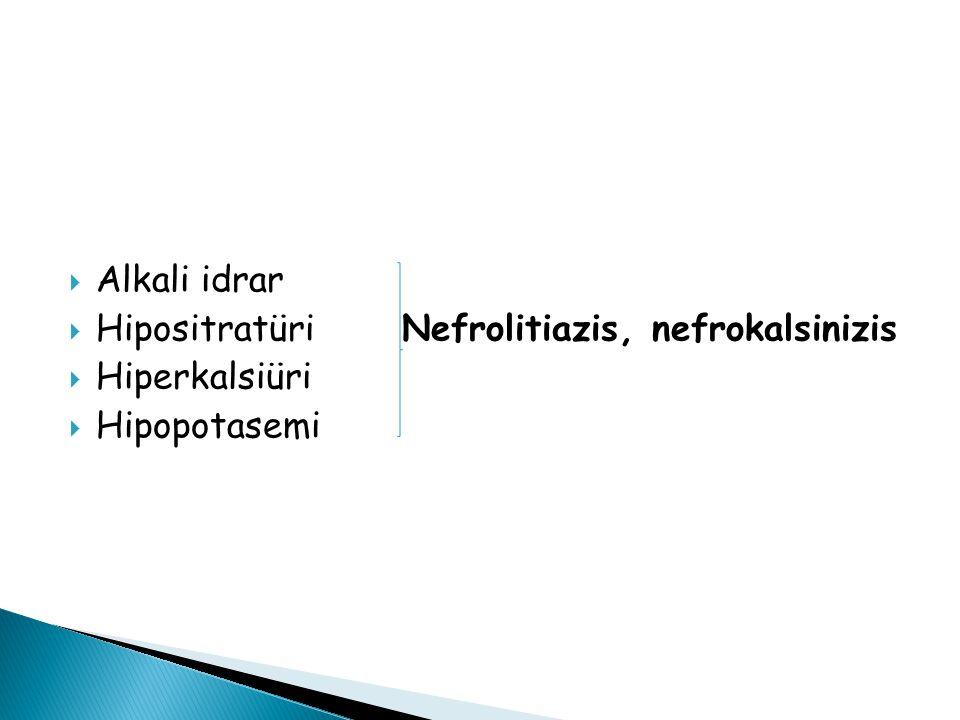  Alkali idrar  Hipositratüri Nefrolitiazis, nefrokalsinizis  Hiperkalsiüri  Hipopotasemi