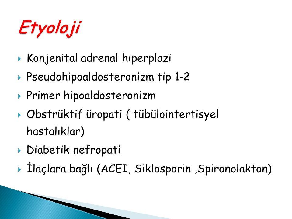  Konjenital adrenal hiperplazi  Pseudohipoaldosteronizm tip 1-2  Primer hipoaldosteronizm  Obstrüktif üropati ( tübülointertisyel hastalıklar)  D