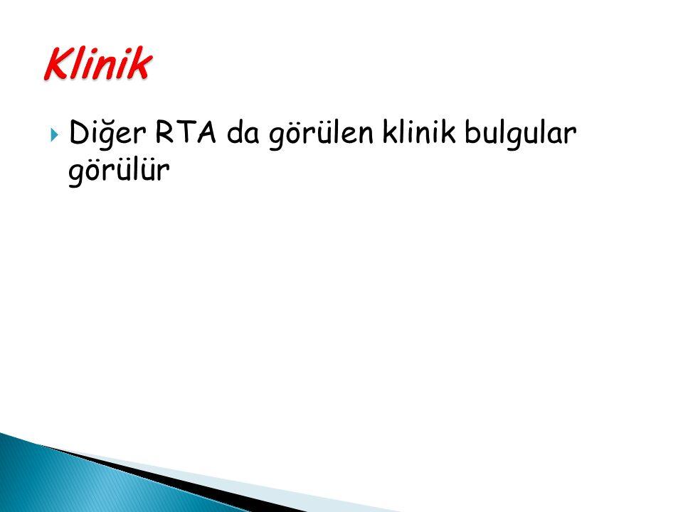  Diğer RTA da görülen klinik bulgular görülür
