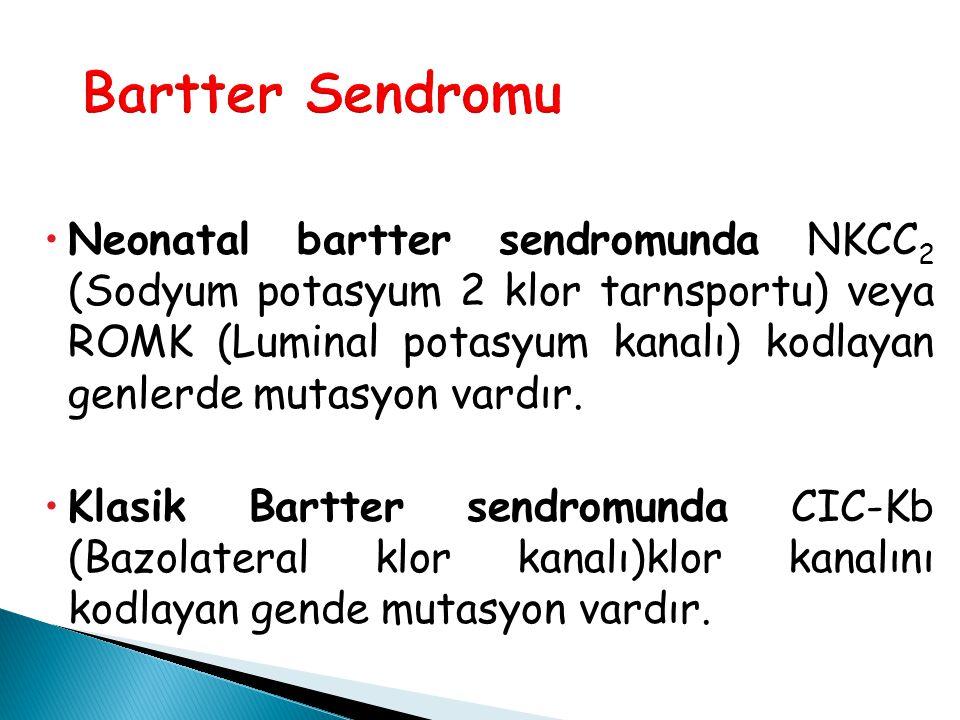  Neonatal bartter sendromunda NKCC 2 (Sodyum potasyum 2 klor tarnsportu) veya ROMK (Luminal potasyum kanalı) kodlayan genlerde mutasyon vardır.  Kla