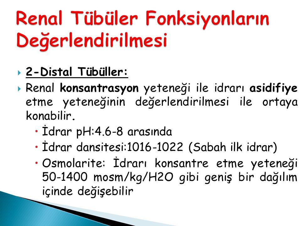  2-Distal Tübüller:  Renal konsantrasyon yeteneği ile idrarı asidifiye etme yeteneğinin değerlendirilmesi ile ortaya konabilir.  İdrar pH:4.6-8 ara